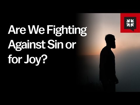 Are We Fighting Against Sin or for Joy? // Ask Pastor John