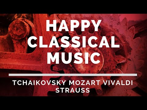 Happy Classical Music - Tchaikovsky, Mozart, Vivaldi, Strauss