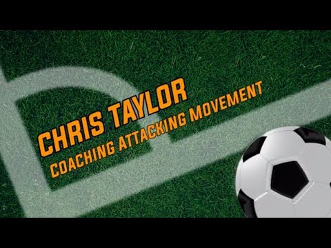 Chris Taylor: Coaching Attacking Movement