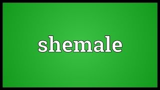 Shemale Meaning