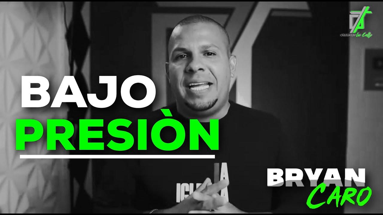 Tema: Bajo Presión - Evangelista Bryan Caro