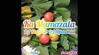 Dj Mafilo ft DJ Mfundhisi - Ka Mamazala [2021] New