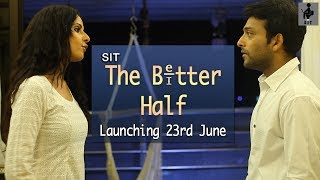 SIT | THE BETTER HALF | Teaser | Launching 23rd June