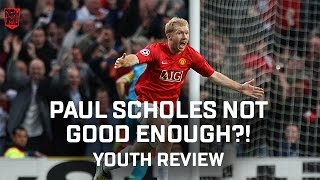 Paul scholes not good enough for manchester united academy? | youth review
