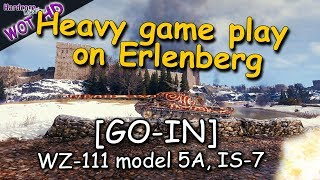 WOT: [GO-IN] Heavy game play on Erlenberg, WZ-111 model 5A, IS-7  WORLD OF TANKS