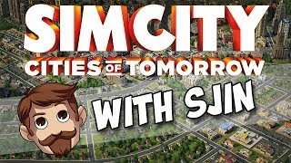 SimCity: Cities of Tomorrow with Sjin