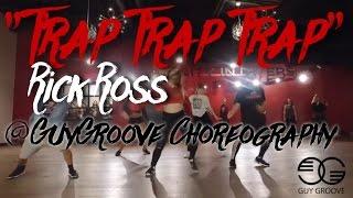 Trap Trap Trap | @richforever Rick Ross | @GuyGroove Choreography