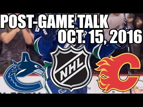 Vancouver Canucks VS Calgary Flames Post-Game Talk - October 15, 2016 (Canucks 2-1 SOW)