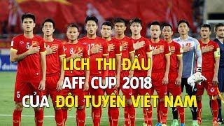 Lịch thi đấu AFF Cup 2018 của đội tuyển Việt Nam | Thể Thao 247
