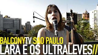 LARA E OS ULTRALEVES - MON MEC ET MOI (BalconyTV)