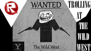 ROBLOX Trolling at The Wild West