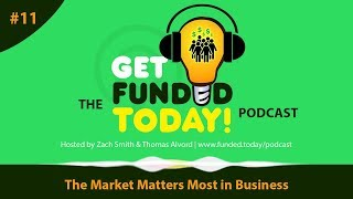Funded Today's Podcast 💡 Episode 0011 | The Market Matters Most in Business