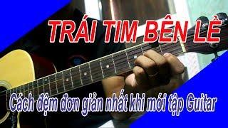 Trái Tim Bên Lề guitar - Cách đệm đơn giản cho người mới học đàn guitar