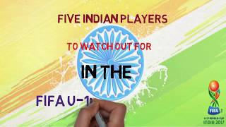 Five Indian players to watch out for in the FIFA U 17 World Cup 2017