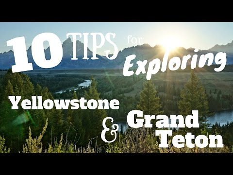 10 Tips for Visiting Yellowstone and Grand Teton National Parks in the Summer