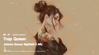 Trap Queen - Adriana Gomez | Eightfold X MKJ Remix