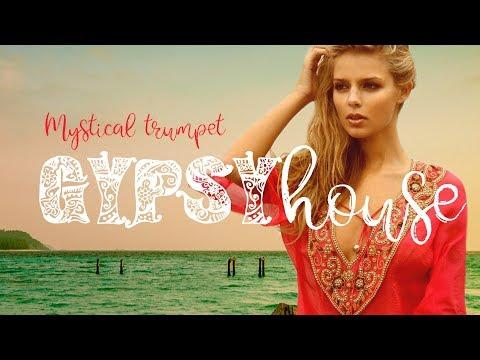 Mystical Trumpet Gypsy House - Fresh Enigmatic House Mix 2017