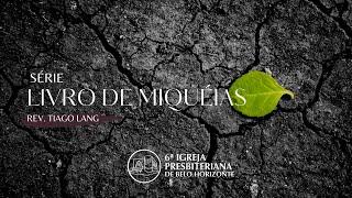 """Miqueias 6.1-16  """"Deus convoca seu tribunal""""  Pr. Tiago Lang- 10-06-2021"""