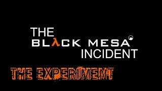 The BLACK MESA Incident | The Experiment [1080p 60fps]