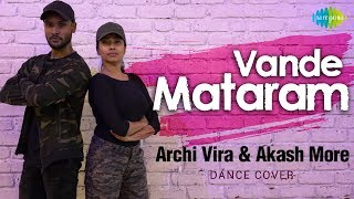Vande Mataram | वन्दे मातरम् | Dance Cover by Archi Vira & Akash More | India's Most Wanted