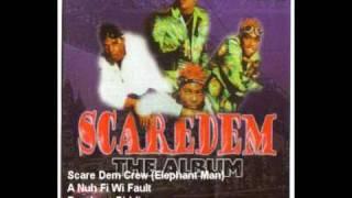 Scare Dem Crew (Elephant Man) - A Nuh Fi Wi Fault