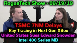 TSMC 7nm Delayed — Ray Tracing on XBox — US Sues Edward Snowden — Intel 400 Series — RTS 09/19/2019