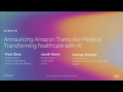 AWS re:Invent 2019: [NEW LAUNCH!] Amazon Transcribe Medical: Transforming Healthcare w/ AI (AIM210)