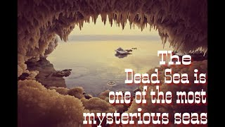 The Dead Sea is one of the most mysterious seas
