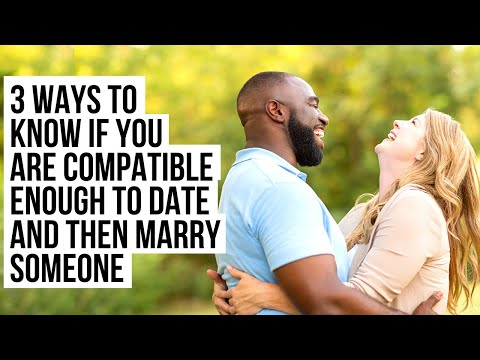 You Are COMPATIBLE ENOUGH to Date and Marry Someone If . . .