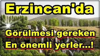 Erzincan'da gezilmesi gereken, en önemli yerler...!
