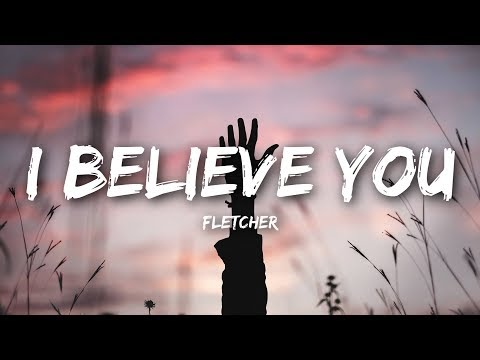 FLETCHER - I Believe You (Lyrics / Lyrics Video)