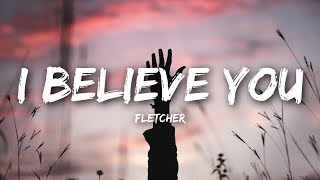 FLETCHER - I Believe You (Lyrics / Lyrics Video)