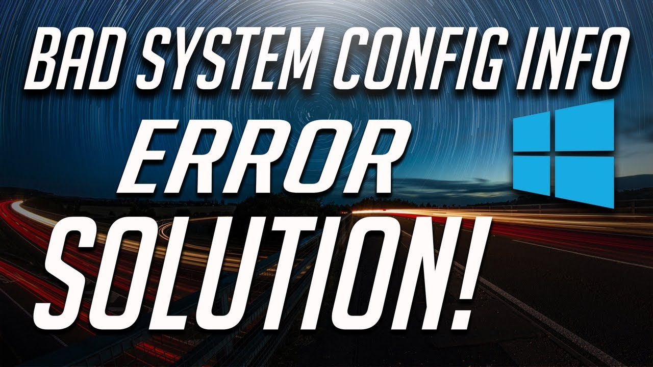 How to Fix BAD_SYSTEM_CONFIG_INFO Error in Windows 10 ...