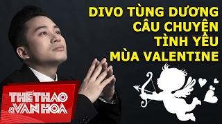 Divo Tùng Dương và Câu chuyện tình yêu mùa Valentine