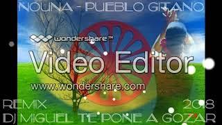 NOUNA - Pueblo Gitano 2018 REMIX DJ MIGUEL TE PONE A GOZAR