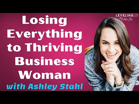 018: Losing Everything to Thriving Business Woman with Ashley Stahl