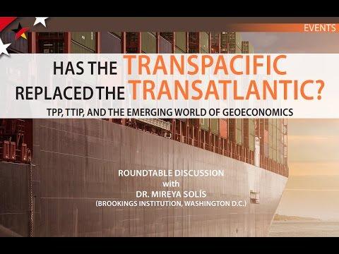 Has the Transpacific Replaced the Transatlantic? Dr. Mireya Solís, 17 Oct. 2016