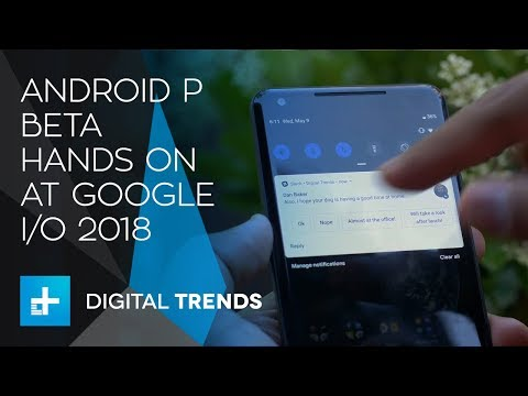 Android P Beta Hands On at Google IO 2018