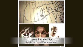 Colt 45 - Leave it to the Kids (Feat. Flipside) [Prod. by analogue.]