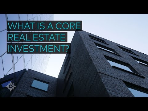 What Is A Core Real Estate Investment?