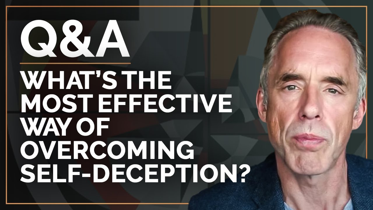 What's the Most Effective Way of Overcoming Self-Deception? | Q&A 06-17-2021 | Jordan B. Peterson
