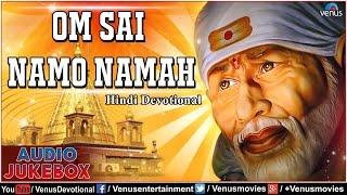 Om Sai Namo Namah : Sai Baba - Hindi Devotional Songs || Audio Jukebox