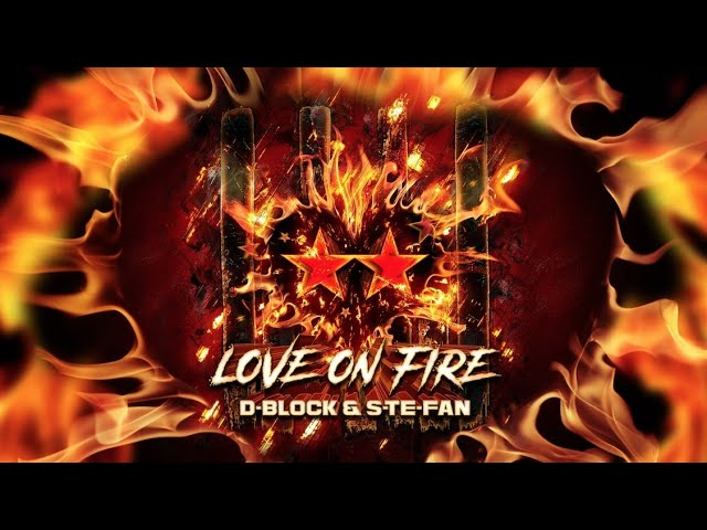 D-Block & S-te-Fan - Love On Fire