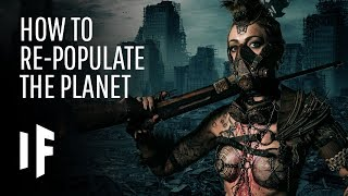 What If You Had to Repopulate the Planet?
