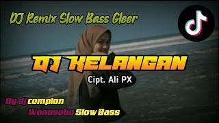 DJ Kelangan - Cipt. Ali PX || Wonosobo Slow Bass || By DJ Cemplon
