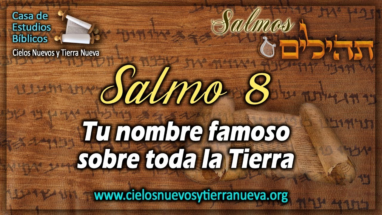 Salmo 8 Tu nombre famoso sobre toda la Tierra