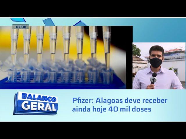 Vacinação - Pfizer: Alagoas deve receber, ainda hoje, 40 mil doses do imunizante