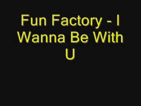 Fun Factory - I Wanna Be With You.wmv