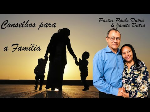 Conselhos para a Fam�lia - Pastor Paulo Dutra