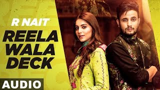Reela Wala Deck (Full Audio) | R Nait | Ft Labh Heera | Ginni Kapoor | Latest Punjabi Songs 2019